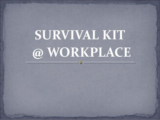SURVIVAL KIT @ WORKPLACE