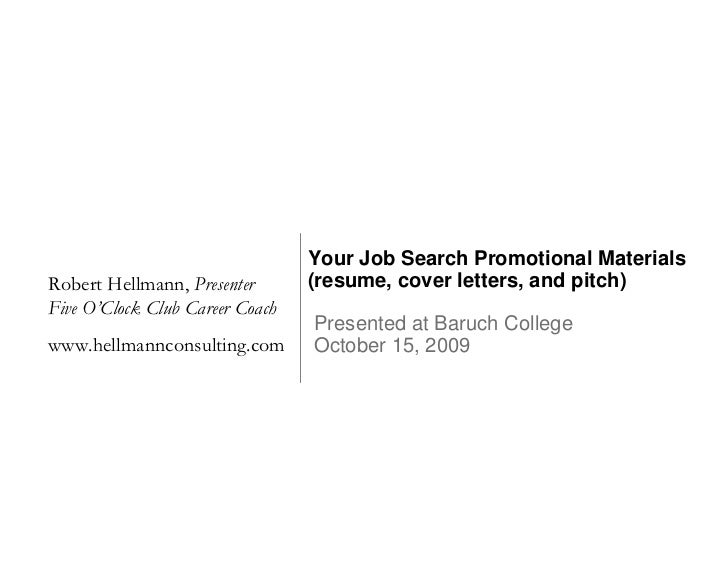 Your Job Search Promotional Materials Robert Hellmann, Presenter       (resume, cover letters, and pitch) Five O'Clock Clu...