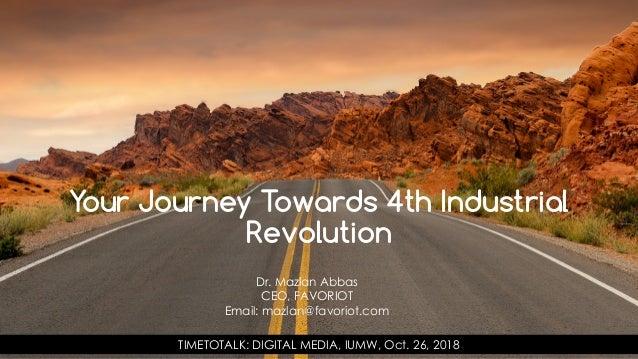favoriot Dr. Mazlan Abbas CEO, FAVORIOT Email: mazlan@favoriot.com TIMETOTALK: DIGITAL MEDIA, IUMW, Oct. 26, 2018 Your Jou...