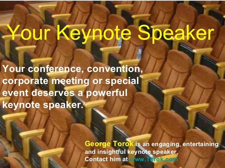 Your Keynote Speaker Your conference, convention, corporate meeting or special event deserves a powerful keynote speaker. ...