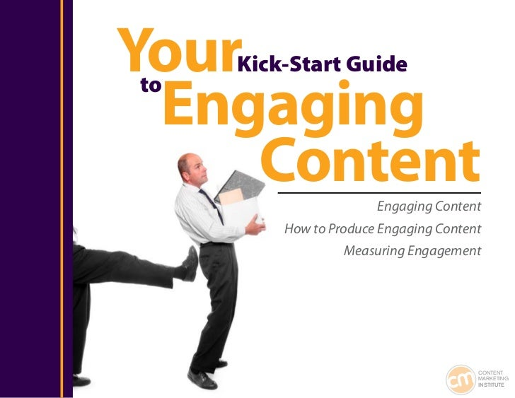 Your Kick-Start Guide Engagingto     Content           Engaging Content         How to Produce Engaging Content           ...