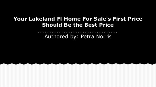 Your Lakeland Fl Home For Sale's First Price Should Be the Best Price Authored by: Petra Norris