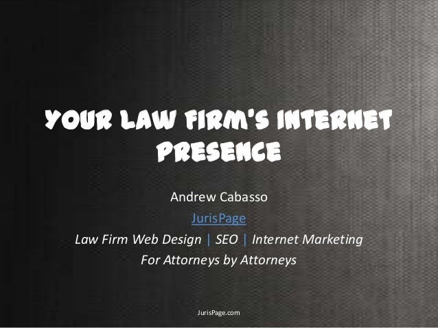 Your Law Firm's Internet Presence Andrew Cabasso JurisPage Law Firm Web Design   SEO   Internet Marketing For Attorneys by...