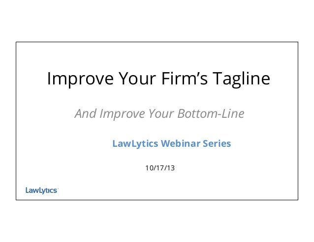 TM Improve Your Firm's Tagline And Improve Your Bottom-Line LawLytics Webinar Series 10/17/13