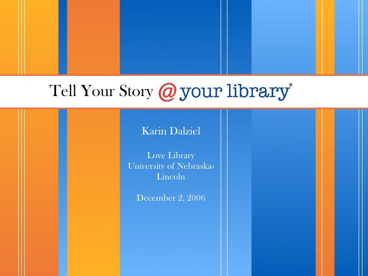 Tell Your Story                Karin Dalziel                 Love Library            University of Nebraska-              ...