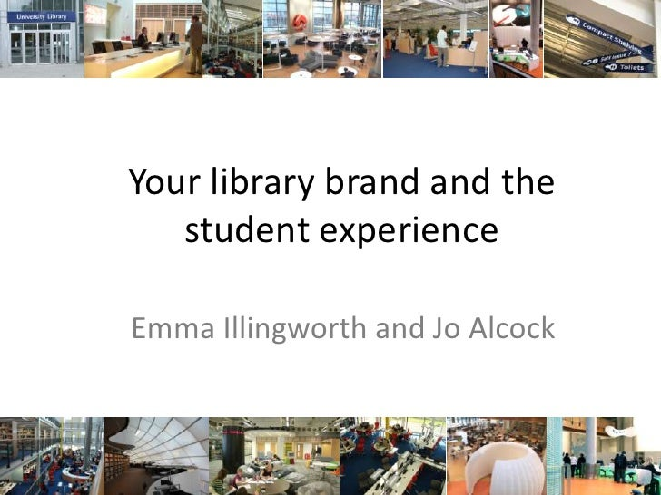 Your library brand and the student experience<br />Emma Illingworth and Jo Alcock<br />
