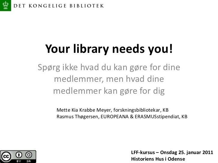 Your library needs you! Spørg ikke hvad du kan gøre for dine medlemmer, men hvad dine medlemmer kan gøre for dig LFF-kursu...