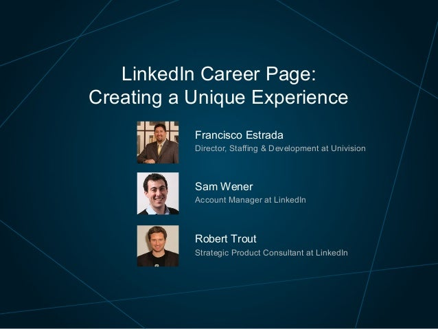 LinkedIn Career Page: Creating a Unique Experience    Francisco Estrada     Director, Staffing & Development at Univision ...