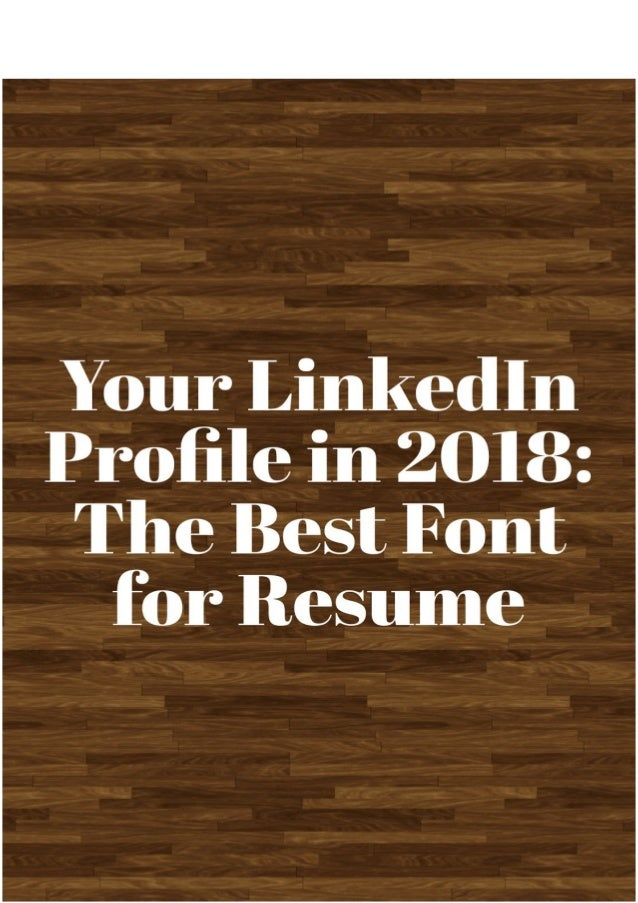 Your LinkedIn Profile In 2018: The Best Font For Resume A Resume Is Very  Much ...  The Best Font For Resume