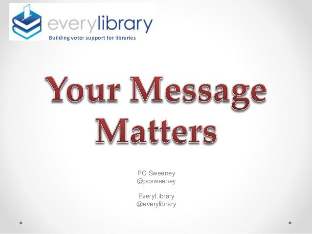 PC Sweeney @pcsweeney EveryLibrary @everylibrary Building voter support for libraries