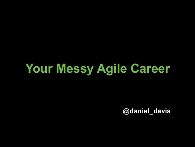 Your Messy Agile Career @daniel_davis