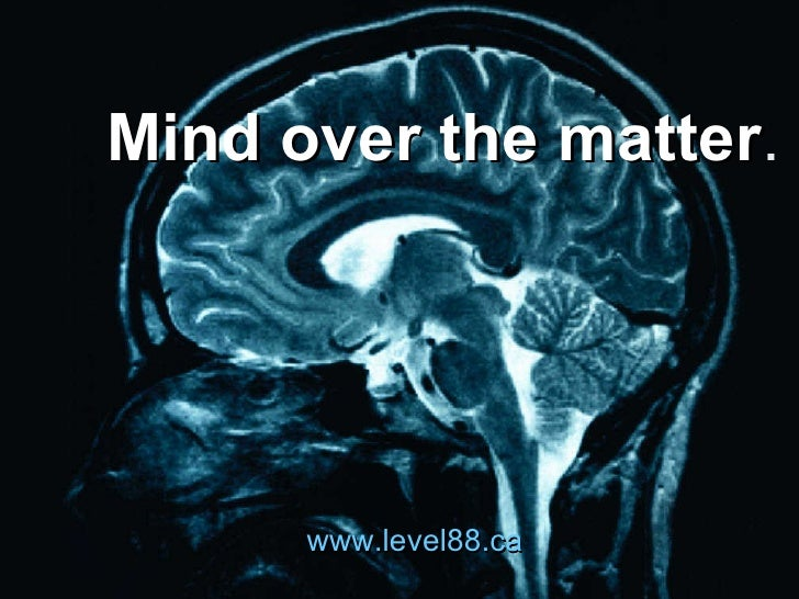 Mind over the matter . www.level88.ca