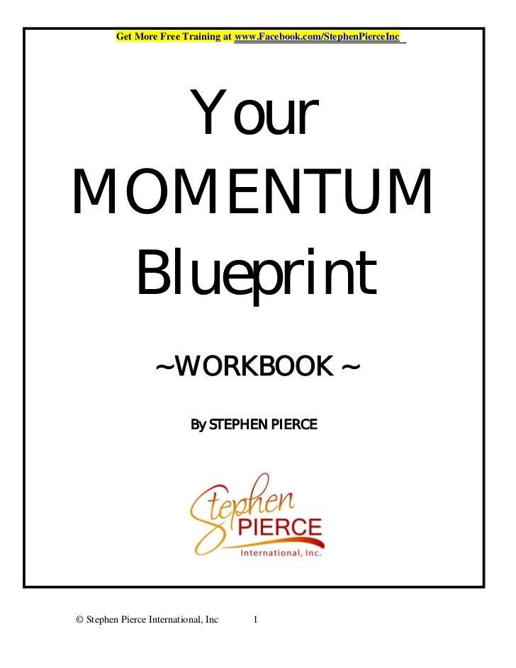 Get More Free Training at www.Facebook.com/StephenPierceInc   YourMOMENTUM Blueprint                   ~ WORKBOOK ~       ...