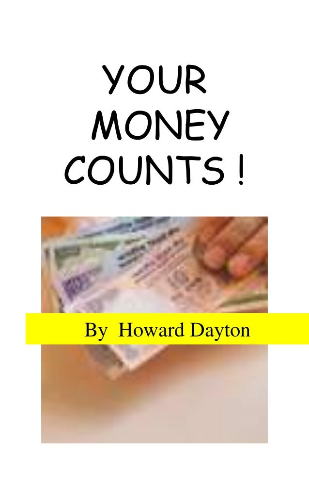 YOUR MONEY COUNTS !  By Howard Dayton