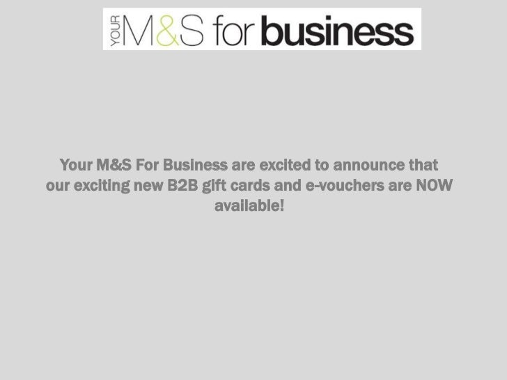 Your M&S For Business are excited to announce thatour exciting new B2B gift cards and e-vouchers are NOW                  ...