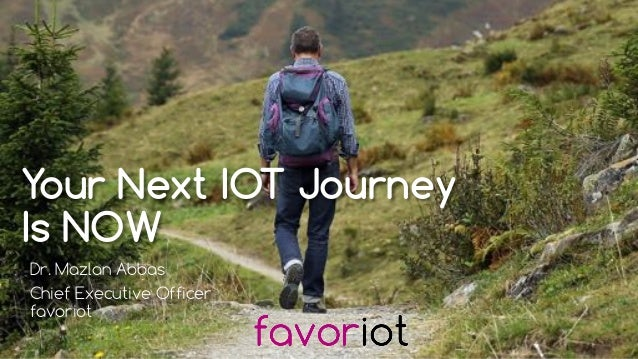 favoriot Your Next IOT Journey Is NOW Dr. Mazlan Abbas Chief Executive Officer favoriot
