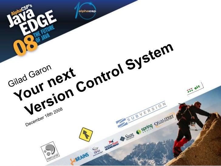 1<br />Your next Version Control System<br />Gilad Garon<br />December 18th 2008<br />