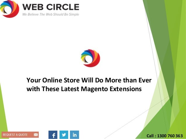 Your Online Store Will Do More than Ever with These Latest Magento Extensions Call : 1300 760 363