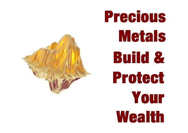 Precious Metals Build & Protect Your Wealth
