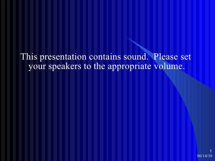<ul><li>This presentation contains sound.  Please set your speakers to the appropriate volume. </li></ul>06/14/10 <ul><ul>...