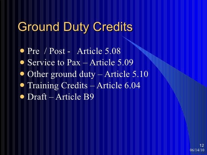 Ground Duty Credits <ul><li>Pre  / Post -  Article 5.08 </li></ul><ul><li>Service to Pax – Article 5.09 </li></ul><ul><li>...