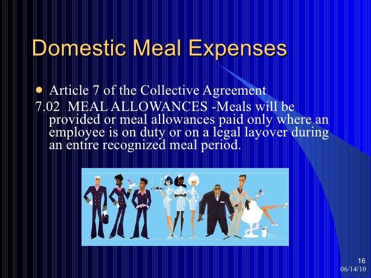 Domestic Meal Expenses <ul><li>Article 7 of the Collective Agreement </li></ul><ul><li>7.02  MEAL ALLOWANCES -Meals will b...