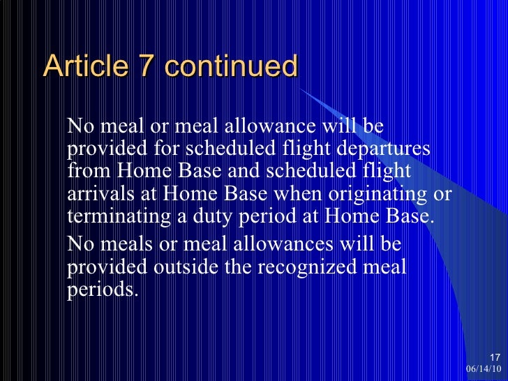 Article 7 continued <ul><li>No meal or meal allowance will be provided for scheduled flight departures from Home Base and ...