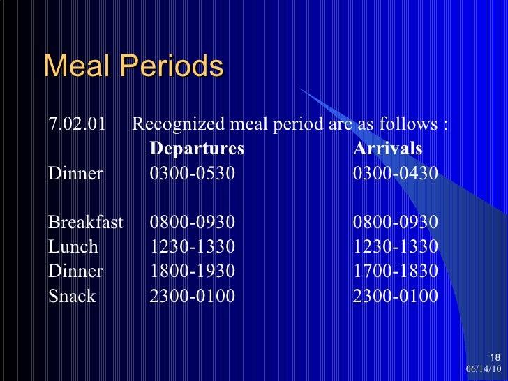 Meal Periods <ul><li>7.02.01  Recognized meal period are as follows : </li></ul><ul><li>Departures Arrivals </li></ul><ul>...