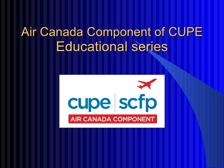 Air Canada Component of CUPE  Educational series