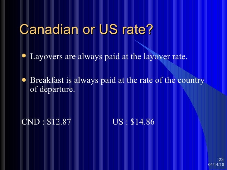 Canadian or US rate? <ul><li>Layovers are always paid at the layover rate . </li></ul><ul><li>Breakfast is always paid at ...