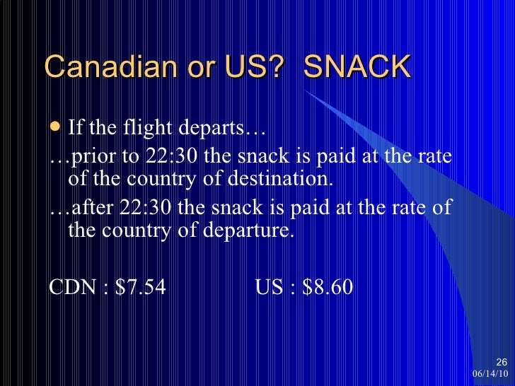 Canadian or US?  SNACK <ul><li>If the flight departs… </li></ul><ul><li>… prior to 22:30 the snack is paid at the rate of ...