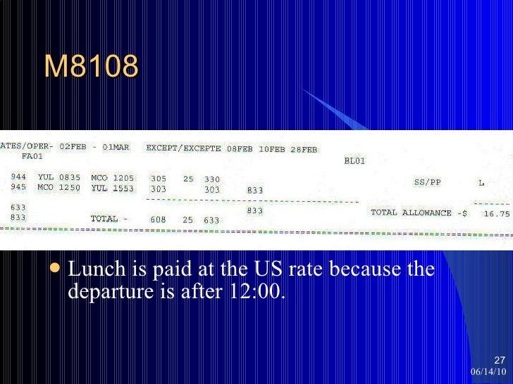 M8108 <ul><li>Lunch is paid at the US rate because the departure is after 12:00. </li></ul>06/14/10 <ul><ul><li></li></ul>...