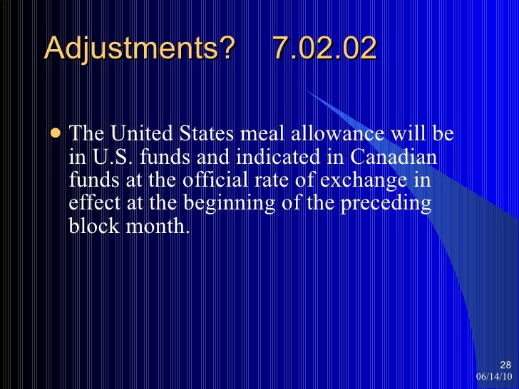 Adjustments?  7.02.02 <ul><li>The United States meal allowance will be in U.S. funds and indicated in Canadian funds at th...