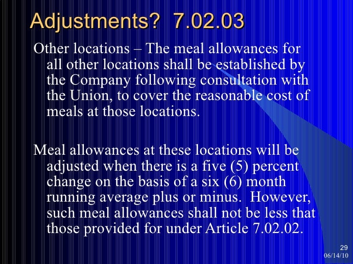 Adjustments?  7.02.03 <ul><li>Other locations – The meal allowances for all other locations shall be established by the Co...