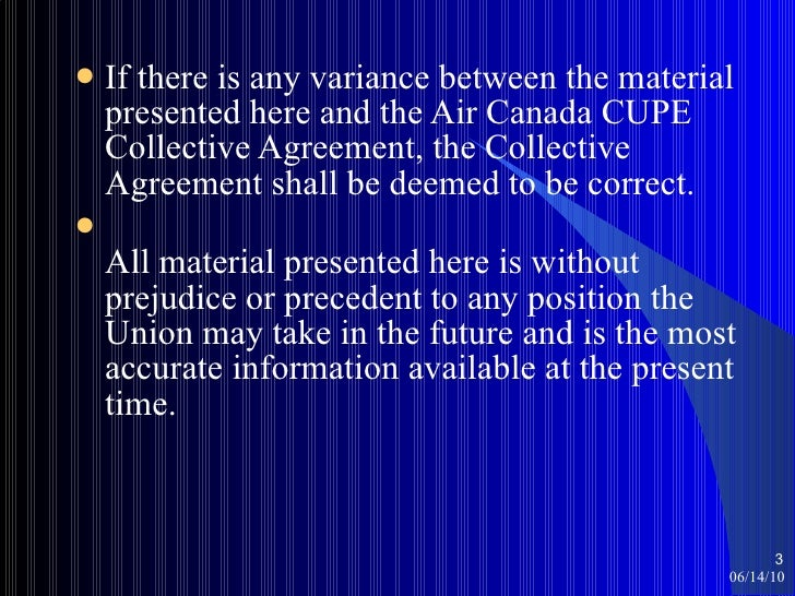 <ul><li>If there is any variance between the material presented here and the Air Canada CUPE Collective Agreement, the Col...