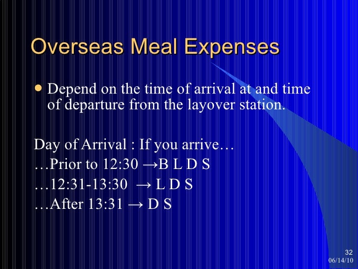 Overseas Meal Expenses <ul><li>Depend on the time of arrival at and time of departure from the layover station. </li></ul>...
