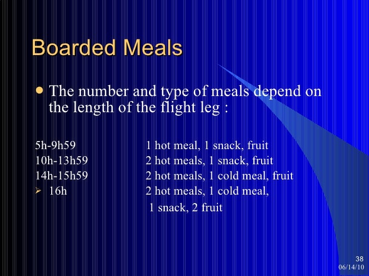 Boarded Meals <ul><li>The number and type of meals depend on the length of the flight leg : </li></ul><ul><li>5h-9h59  1 h...
