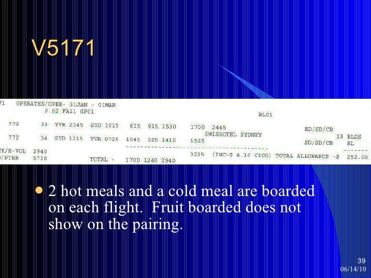 V5171 <ul><li>2 hot meals and a cold meal are boarded on each flight.  Fruit boarded does not show on the pairing. </li></...