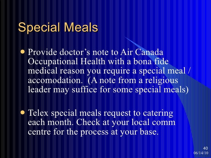 Special Meals <ul><li>Provide doctor's note to Air Canada Occupational Health with a bona fide medical reason you require ...