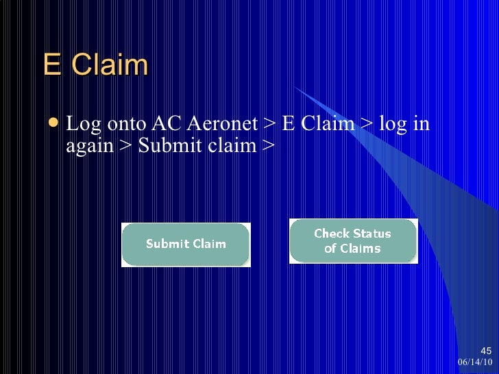 E Claim <ul><li>Log onto AC Aeronet > E Claim > log in again > Submit claim > </li></ul>06/14/10 <ul><ul><li></li></ul></ul>
