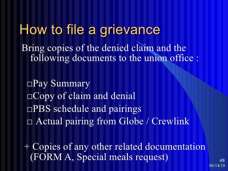 How to file a grievance <ul><li>Bring copies of the denied claim and the following documents to the union office : </li></...