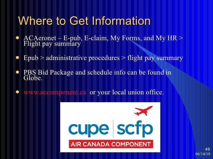 Where to Get Information <ul><li>ACAeronet – E-pub, E-claim, My Forms, and My HR > Flight pay summary </li></ul><ul><li>Ep...