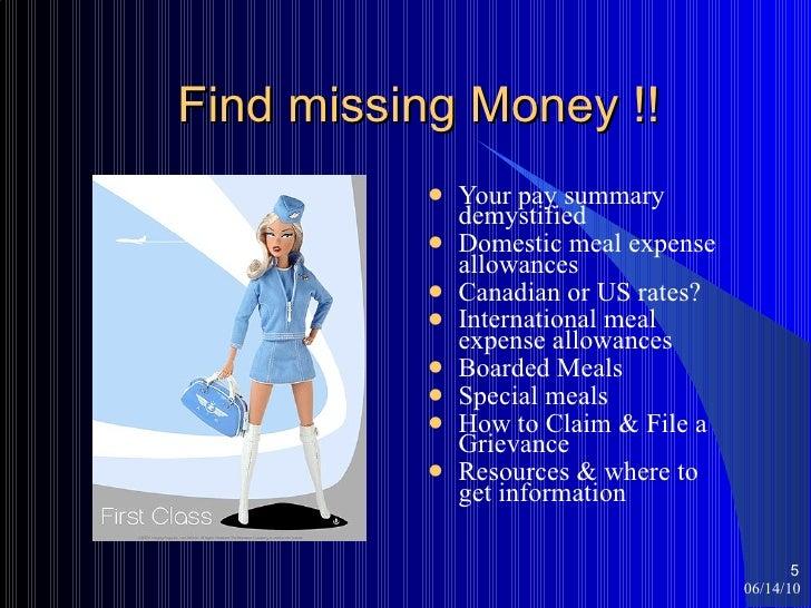 Find missing Money !! <ul><li>Your pay summary demystified </li></ul><ul><li>Domestic meal expense allowances </li></ul><u...