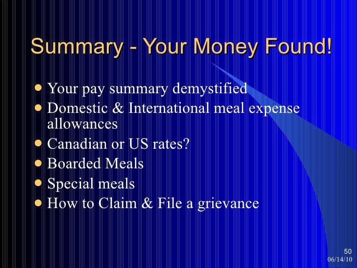 Summary - Your Money Found! <ul><li>Your pay summary demystified </li></ul><ul><li>Domestic & International meal expense a...
