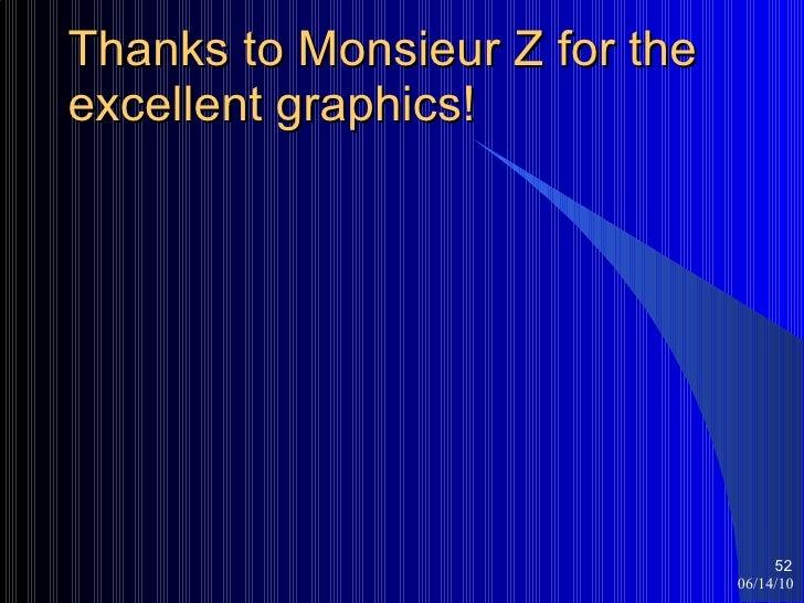 Thanks to Monsieur Z for the excellent graphics! 06/14/10 <ul><ul><li></li></ul></ul>