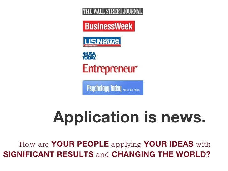 How are  YOUR PEOPLE  applying  YOUR IDEAS  with  SIGNIFICANT RESULTS  and  CHANGING THE WORLD?  Application is news.