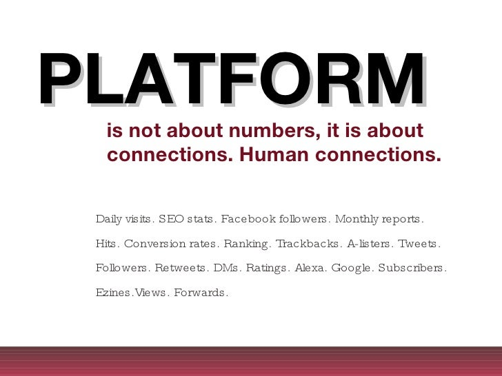 is not about numbers, it is about connections. Human connections. Daily visits. SEO stats. Facebook followers. Monthly rep...