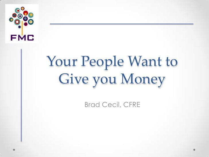 Your People Want to Give you Money     Brad Cecil, CFRE