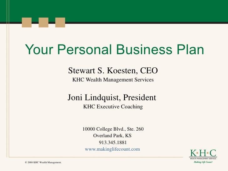 Your Personal Business Plan Stewart S. Koesten, CEO KHC Wealth Management Services Joni Lindquist, President  KHC Executiv...