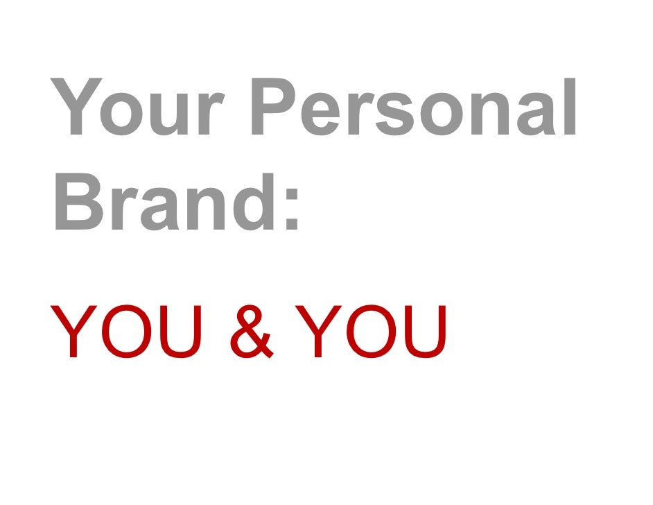 Your Personal Brand: YOU & YOU